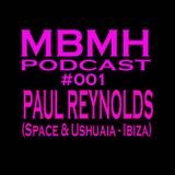 MBMH PODCAST #001 by PAUL REYNOLDS (Space & Ushuaia Ibiza)