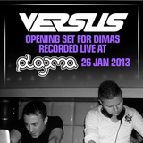 Versus - Opening Set for Dimas a.k.a. D-Formation @ Plazma (26.01.2013)