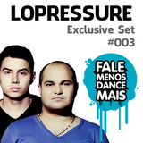 LoPressure - Exclusive to Fale Menos Dance Mais #003