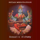 Acoustic Alchemy (sitar -meditation)
