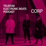 Telekom Electronic Beats Podcast 11 - Corp. (Admina, Chlorys & Cosima)