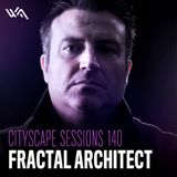 Fractal Architect - Cityscape Sessions 140 with Blake Sutherland