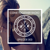 COME TOGETHER RADIO - EPISODE 003