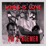FM STROEMER - What Is Love Essential Housemix August 2018 | www.fmstroemer.de