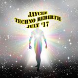 Jaycee - Techno Rebirth July '17