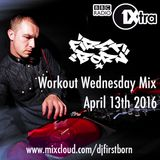 DJ First Born Workout Wednesday April 13th 2016