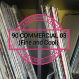 90 COMMERCIAL 03 (Fine and Cool) - Luz DiJ