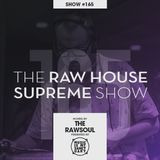 The RAWHOUSE SUPREME Show #165 - Hosted by The Rawsoul