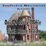 Quick N Durty30mix Slump House Edition
