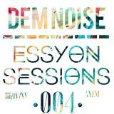 ESSYON SESSIONS 004- DEM noise