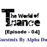 The World Of Trance [Episode-04] (GuestMix By Alpha Duo)