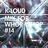 K-Loud - Mix For Whopwhop #14