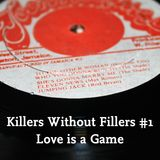 Killers Without Fillers #1 - Love is a Game
