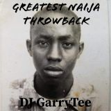 GREATEST NAIJA THROWBACK BY DJ GARRYTEE (MASTER BLASTER)