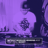 BandiT - BETWIXT Bedroom Sessions #007