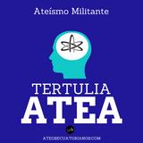 Tertulia Atea: Ateísmo Militante ¿es necesario?