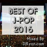 Best Of J-Pop 2016 Mixed By Dj Kyon.com From Kyoto