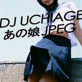 DJ UCHIAGE / あの娘JPEG