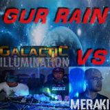 GUR Rain - Galactic Illumination vs Meraki