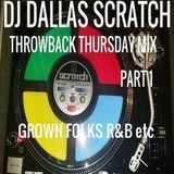 DJ DALLAS SCRATCH THROWBACK THURSDAY MIX PART ONE GROWN FOLKS R&B etc