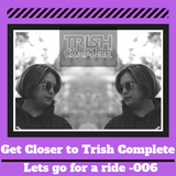 Get Closer to Trish Complete in the Mix - Episode 006