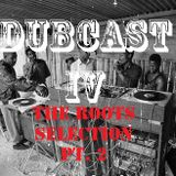 DubCast IV (The Roots Selection Pt.2)