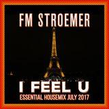 FM STROEMER - I Feel U Essential Housemix July 2017 | www.fmstroemer.de