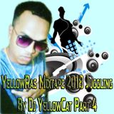 YellowRas Mixtape 2018 Juggling By Dj YellowCat Part 4