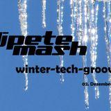 Pete Mash Winter-Tech-Grooves 02.12.2013