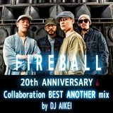 FIRE BALL Collaboration BEST ANOTHER mix by DJ AIKEI