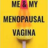 Do you suffer from Vaginal dryness/Atrophy? My Menopausal Vagina with Jane Lewis and Josephine Pembr
