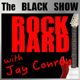 The Black Show - ROCK HARD with Jay Conroy