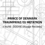 Prince of Denmark / Traumprinz / DJ Metatron + Invité DDDXIE (Alpage Records) | 20 mai 2015