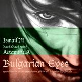 ISMAIL.M & Ketamine K - (Back2Back BULGARIAN EYES) Mix Session.