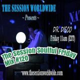 Dr. Disco - The Session Soulful Friday Mix #120
