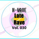 H-Wave Late Rave Vol. 030