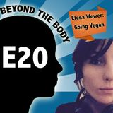 BEYOND THE BODY #20 - GOING VEGAN WITH ELENA WEVER