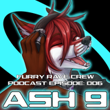 FURRY RAVE CREW PODCAST EPISODE 006: ASH 9