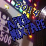~ April 2014 MixTape
