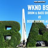 WKND BSS Drum & Bass Show Vol2 desde Buenos Aires, Argentina