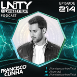 Unity Brothers Podcast #214 [GUEST MIX BY FRANCISCO CUNHA]