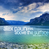 Alex Paun pres. Above The Surface (Feb-March 2013 Mix)
