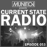 Current State Radio 053 with DJ Munition