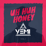 DJYEMI - UH HUH HONEY Vol.1 @DJ_YEMI