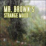 Mr. Brown's Strange Mood