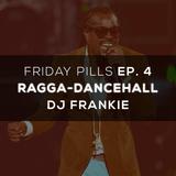 DJ FRANKIE KENYA - FRIDAY PILLS EP. 4 (RAGGA-DANCEHALL)