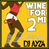 Wine For Mi 2 - (Afrobeat & Dancehall) - DJ AYZA