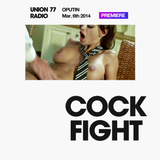 Cockfight @ Union 77 Radio 6.03.2014 / Premiere