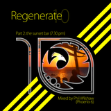 Regenerate 10 - Part 2: The Sunset Bar (7.30pm) - Mixed by Phil Wilshaw (Phoenix 6)