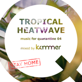 music for quarantine 04 – Tropical Heatwave | mixed by Kämmer